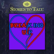 Stories to Tale Vol. 10: Breaking up