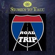 Stories to Tale Vol. 17: Road Trip