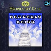 Stories to Tale Vol. 13: Heavenly Reign