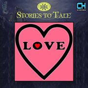 Stories to Tale Vol. 14: Love