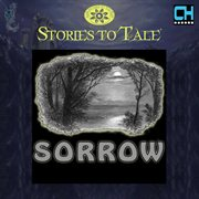 Stories to Tale Vol. 16: Sorrow