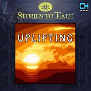 Stories to Tale Vol. 18: Uplifting