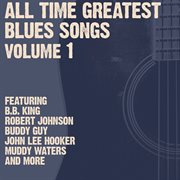 All Time Greatest Blues Songs Volume 1