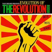 Tad's Record Presents Evolution of the Revolution Riddim (80's, 90's, 2000's)