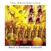 Mach 2: Reckless Futurism - Ep