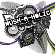Mush-a-holic Compiled by Dj Mush