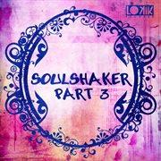 Soulshaker Part. 3