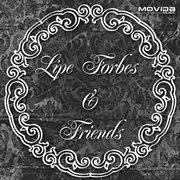 Lipe Forbes & Friends