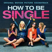 How to Be Single: Original Motion Picture Soundtrack