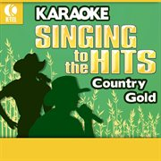 Karaoke: Country Gold - Singing to the Hits