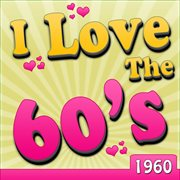 I Love the 60's - 1960