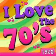I Love the 70's - 1970