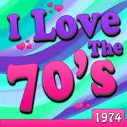 I Love the 70's - 1974