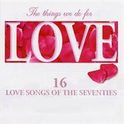The things we do for love - 16 love songs of the seventies cover image