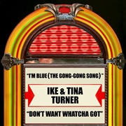 I'm Blue (the Gong-gong Song)  / Don't Want Whatcha Got