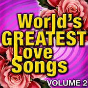 World's Greatest Love Songs - Vol. 2