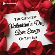 The Greatest Valentine's Day Love Songs of the 60's