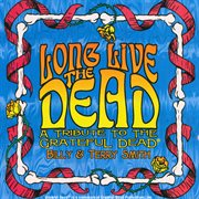 Long Live the Dead - A Tribute to the Grateful Dead