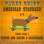 American Standard: Parry Gripp Song of the Week for January 8, 2008 - Single
