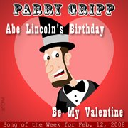 Abe Lincoln's Birthday: Parry Gripp Song of the Week for February 12, 2008 - Single