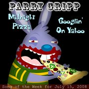 Midnight Pizza: Parry Gripp Song of the Week for July 15, 2008 - Single