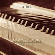 Wave of Love 2 in 1