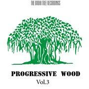 Progressive Wood, Vol. 3
