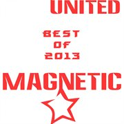 Best of 2013 Magnetic United