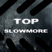 Top Slowmore