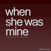 When She Was Mine (lawson Cover)
