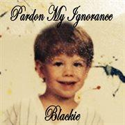 Pardon My Ignorance - Ep