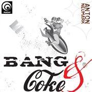 Anton Neumark - Bang and Coke