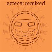 Azteca: Remixed