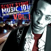 Music 101: the Introduction of Scott Stone Vol.1
