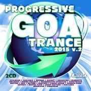 Progressive Goa Trance 2015 V. 2 (progressive, Psy Trance, Goa Trance, Tech House, Dance Hits)