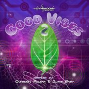 Good vibes 2 compiled by ovnimoon, pulsar & djane gaby cover image
