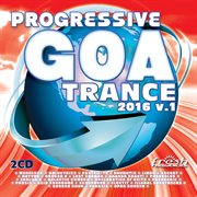 Progressive Goa Trance 2016, Vol. 1