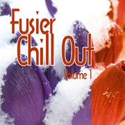 Fusier Chill Out Vol.1