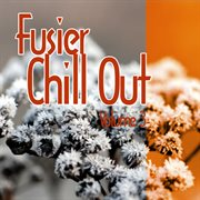 Fusier Chill Out Vol.3
