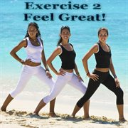 Exercise 2 Feel Great
