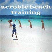 Aerobic Beach Training