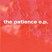The Patience E.p