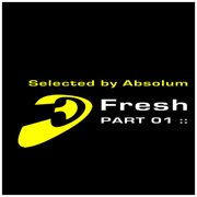Fresh Part 01, Selected by Absolum