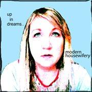 Modern Housewifery: up in Dreams