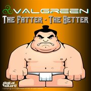 The Fatter the Better Ep
