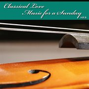 Classical Love - Music for A Sunday Vol 6