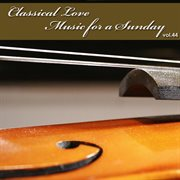 Classical Love - Music for A Sunday Vol 44