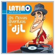 Latino Apresenta as Novas Aventuras De Djl