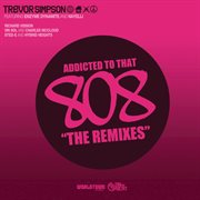 Addicted to That 808 : the Remixes