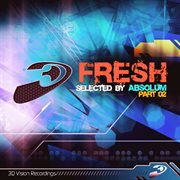 Fresh Part 02, Selected by Absolum